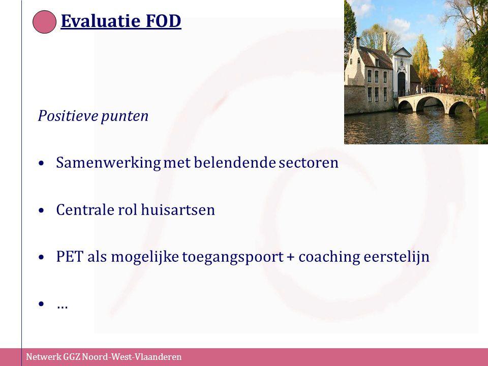 Netwerk GGZ Noord-West-Vlaanderen Evaluatie FOD Positieve punten Samenwerking met belendende sectoren Centrale rol huisartsen PET als mogelijke toegan