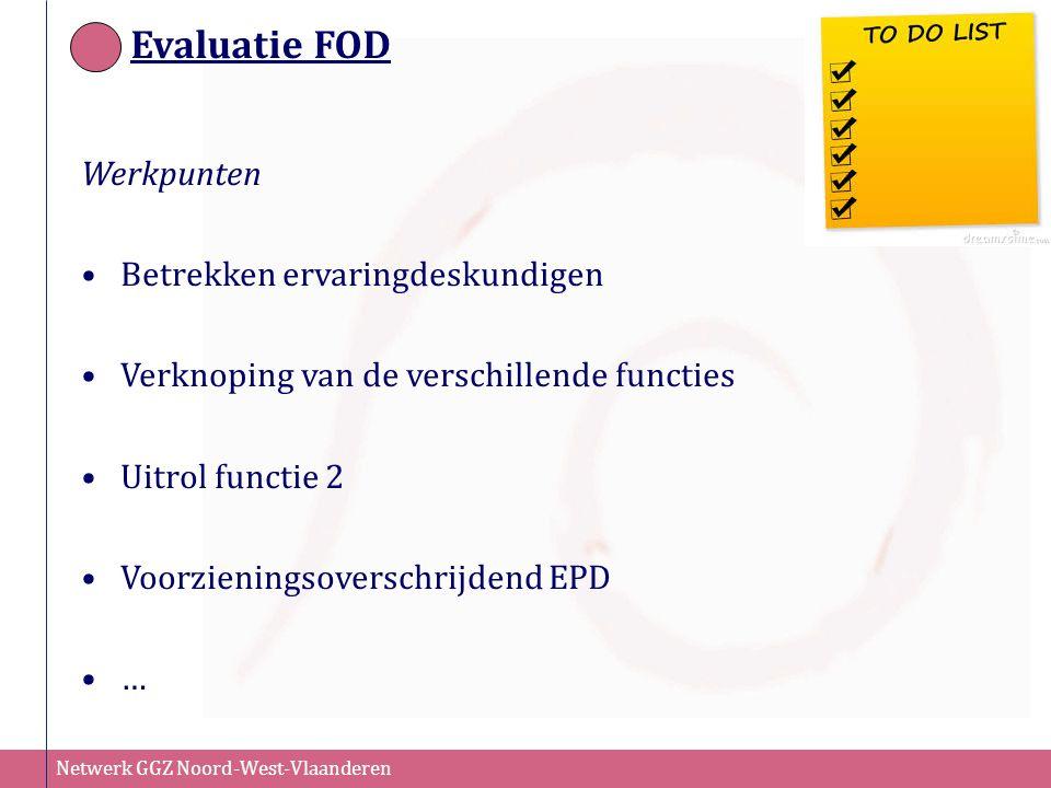 Netwerk GGZ Noord-West-Vlaanderen Evaluatie FOD Werkpunten Betrekken ervaringdeskundigen Verknoping van de verschillende functies Uitrol functie 2 Voo