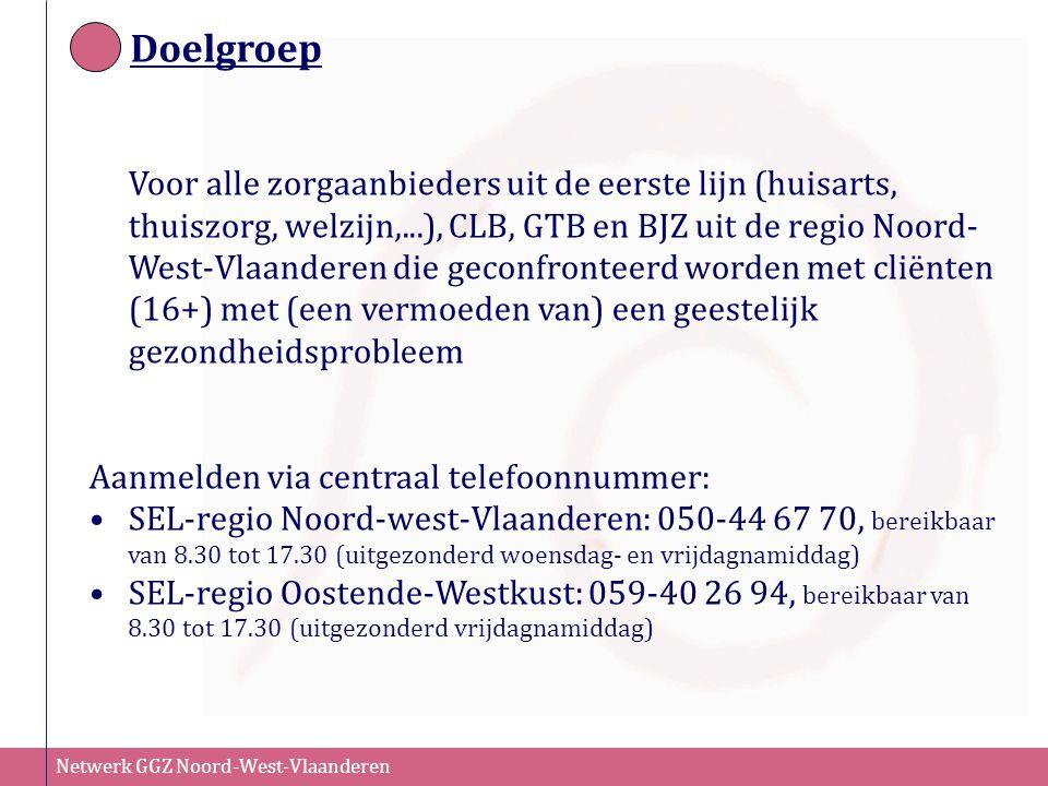 Netwerk GGZ Noord-West-Vlaanderen Doelgroep Voor alle zorgaanbieders uit de eerste lijn (huisarts, thuiszorg, welzijn,...), CLB, GTB en BJZ uit de reg