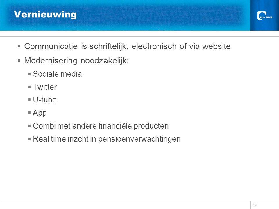 Vernieuwing  Communicatie is schriftelijk, electronisch of via website  Modernisering noodzakelijk:  Sociale media  Twitter  U-tube  App  Combi met andere financiële producten  Real time inzcht in pensioenverwachtingen 14