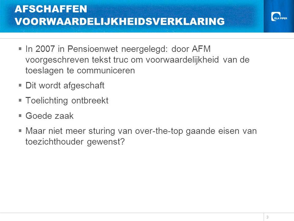 AFSCHAFFEN VOORWAARDELIJKHEIDSVERKLARING  In 2007 in Pensioenwet neergelegd: door AFM voorgeschreven tekst truc om voorwaardelijkheid van de toeslage