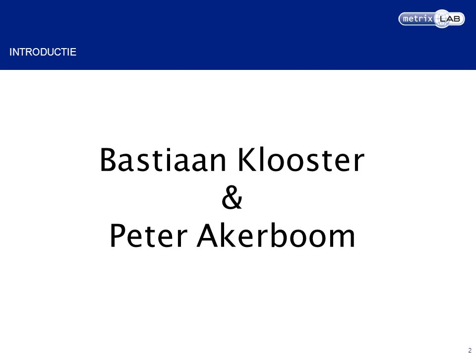 INTRODUCTIE 2 Bastiaan Klooster & Peter Akerboom