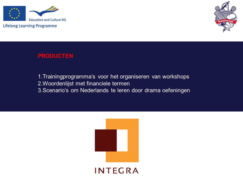 PRODUCTEN 1.Trainingprogramma's voor het organiseren van workshops 2.Woordenlijst met financiele termen 3.Scenario's om Nederlands te leren door drama oefeningen