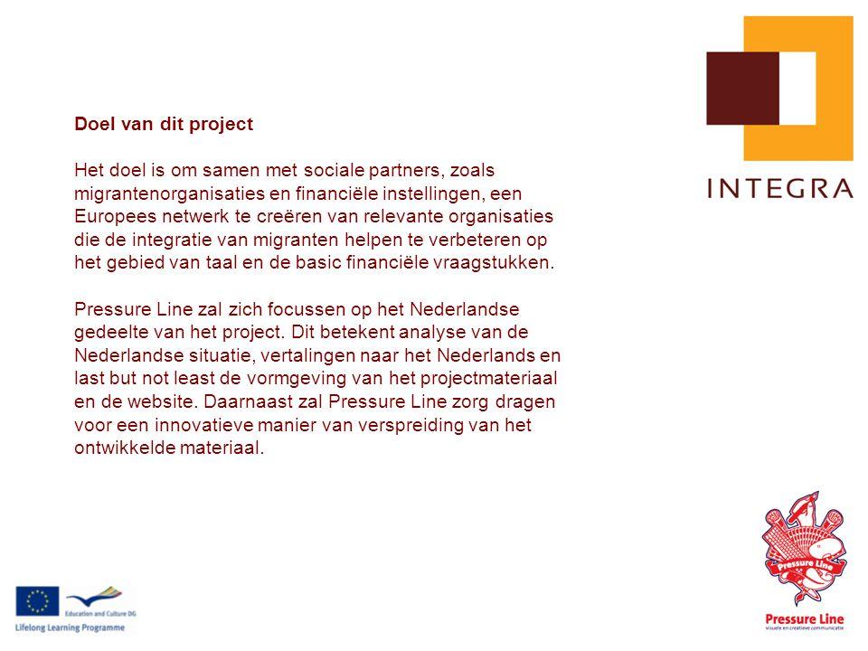 Doel van dit project Het doel is om samen met sociale partners, zoals migrantenorganisaties en financiële instellingen, een Europees netwerk te creëren van relevante organisaties die de integratie van migranten helpen te verbeteren op het gebied van taal en de basic financiële vraagstukken.