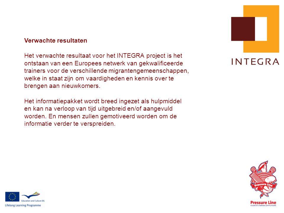 Verwachte resultaten Het verwachte resultaat voor het INTEGRA project is het ontstaan van een Europees netwerk van gekwalificeerde trainers voor de verschillende migrantengemeenschappen, welke in staat zijn om vaardigheden en kennis over te brengen aan nieuwkomers.