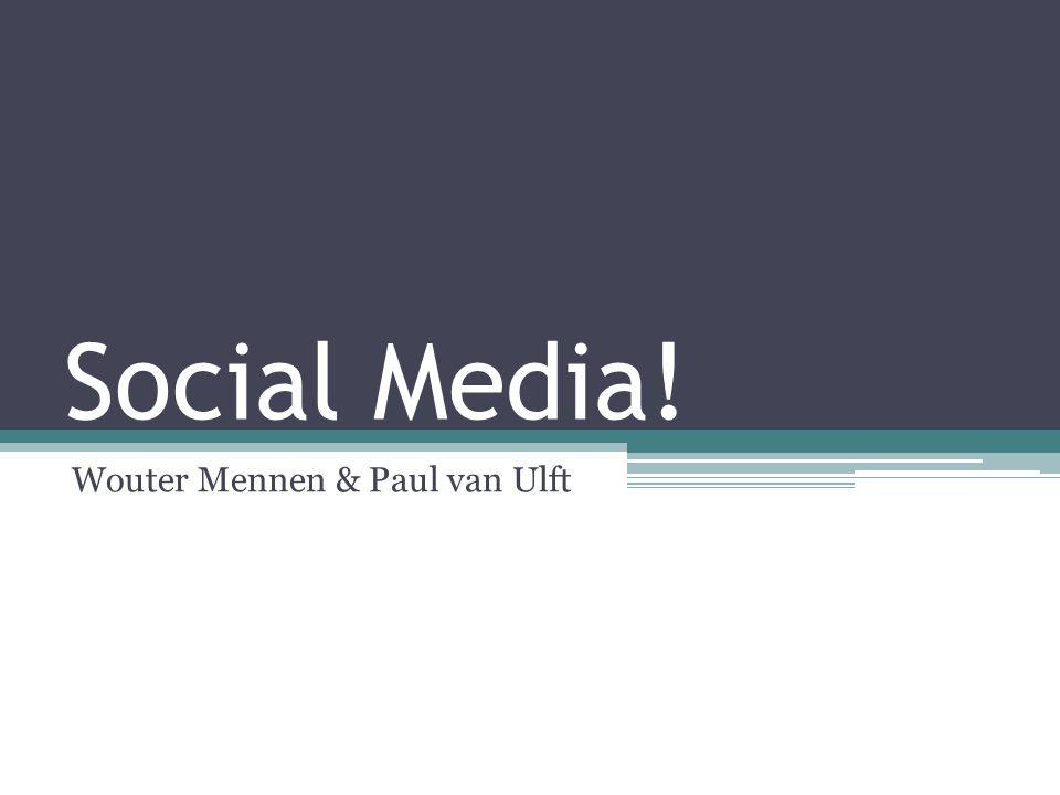 Social Media! Wouter Mennen & Paul van Ulft