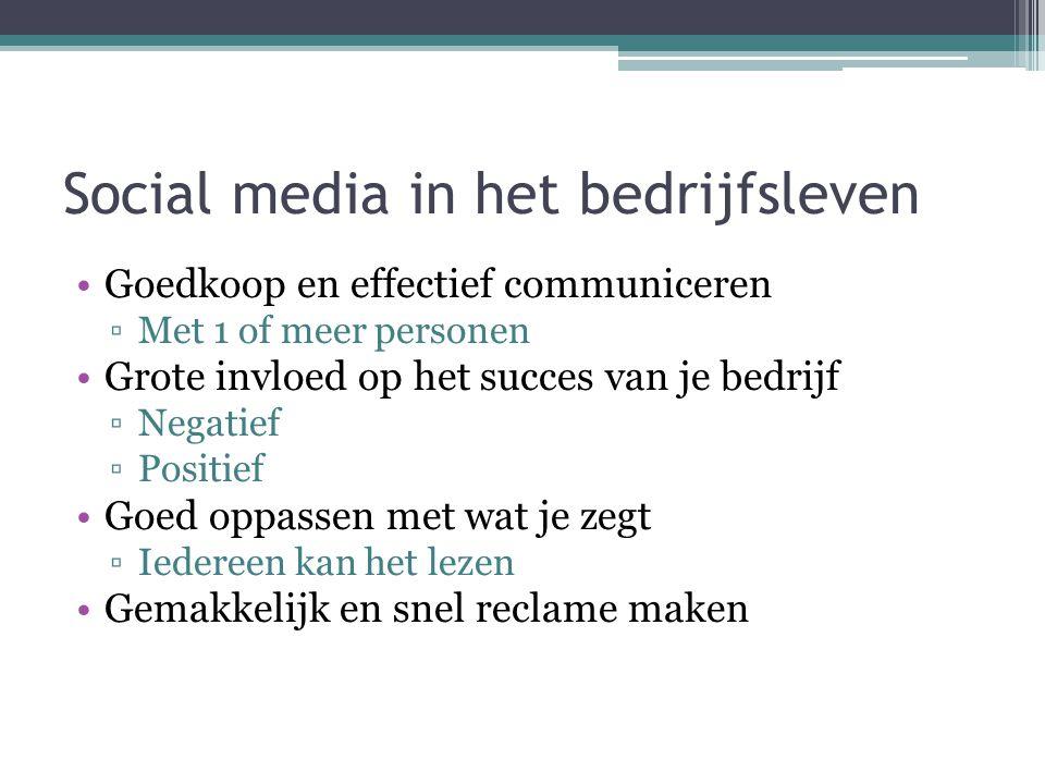 Social media in het bedrijfsleven Goedkoop en effectief communiceren ▫Met 1 of meer personen Grote invloed op het succes van je bedrijf ▫Negatief ▫Pos