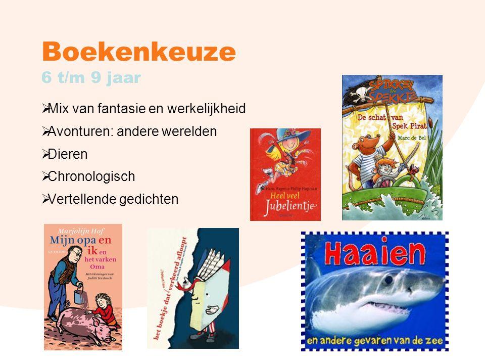 Boekenkeuze 6 t/m 9 jaar  Mix van fantasie en werkelijkheid  Avonturen: andere werelden  Dieren  Chronologisch  Vertellende gedichten