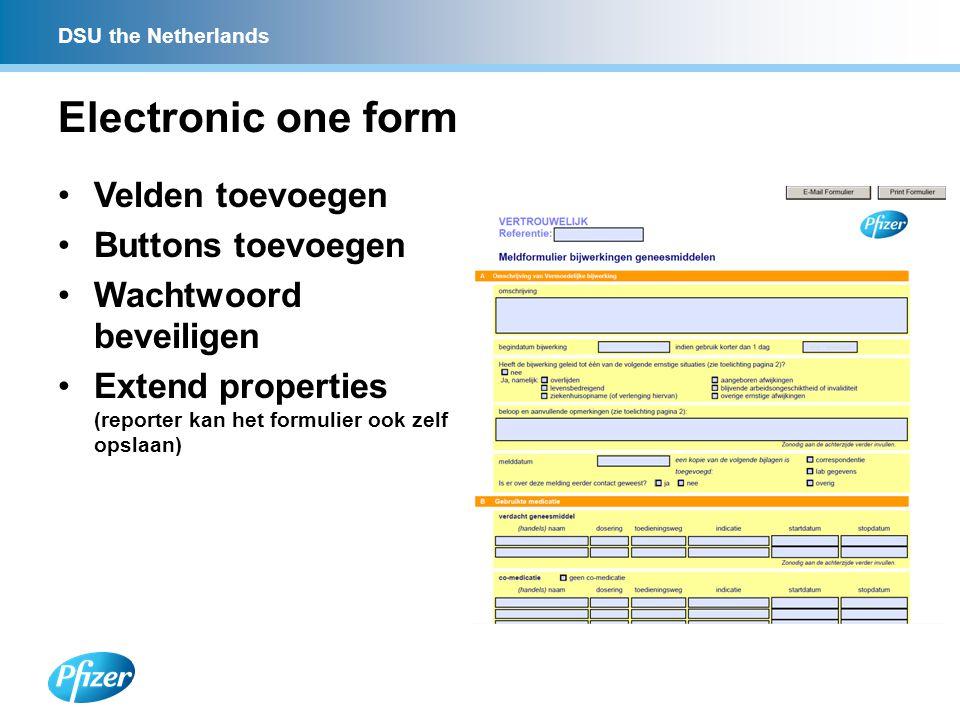 DSU the Netherlands Electronic one form Velden toevoegen Buttons toevoegen Wachtwoord beveiligen Extend properties (reporter kan het formulier ook zelf opslaan)