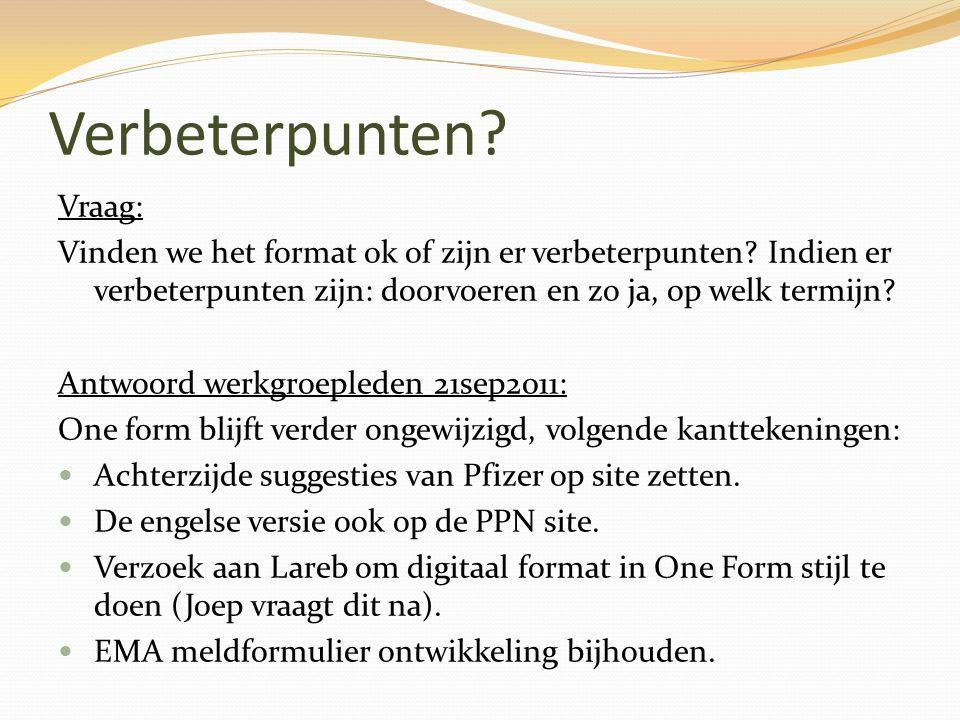 Verbeterpunten? Vraag: Vinden we het format ok of zijn er verbeterpunten? Indien er verbeterpunten zijn: doorvoeren en zo ja, op welk termijn? Antwoor
