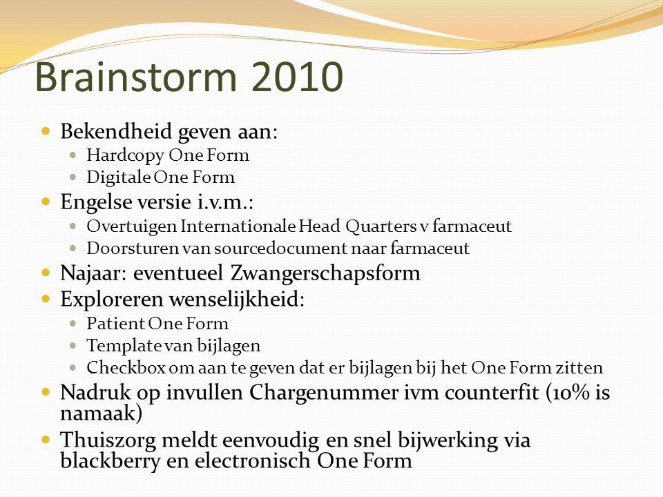 Brainstorm 2010 Bekendheid geven aan: Hardcopy One Form Digitale One Form Engelse versie i.v.m.: Overtuigen Internationale Head Quarters v farmaceut D