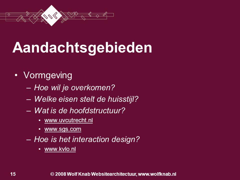 © 2008 Wolf Knab Websitearchitectuur, www.wolfknab.nl14 Aandachtsgebieden Vormgeving Functionaliteit Inhoud Promotie Onderhoud