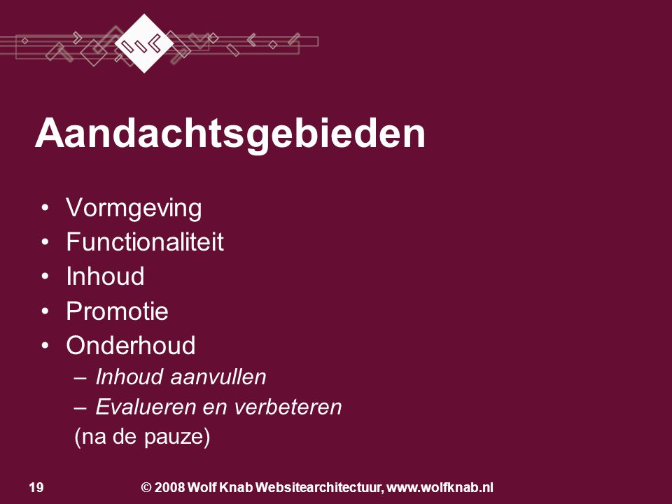 © 2008 Wolf Knab Websitearchitectuur, www.wolfknab.nl18 Aandachtsgebieden Vormgeving Functionaliteit Inhoud Promotie –Hoe bereik je de doelgroep? –Vin
