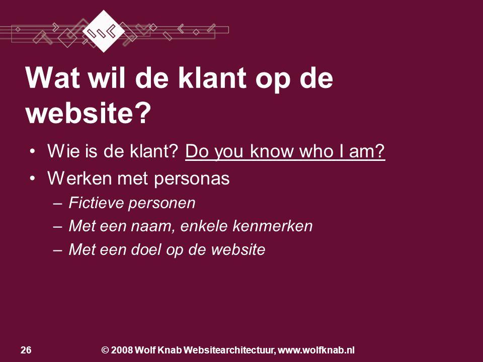 © 2008 Wolf Knab Websitearchitectuur, www.wolfknab.nl25 Wat wil de klant op de website