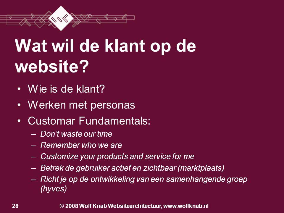 © 2008 Wolf Knab Websitearchitectuur, www.wolfknab.nl27 Wat wil de klant op de website? Wie is de klant? Werken met personas –Fictieve personen –Met e
