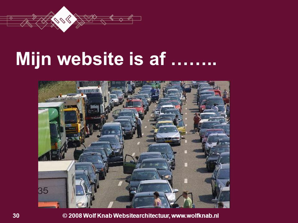 © 2008 Wolf Knab Websitearchitectuur, www.wolfknab.nl29 Pauze