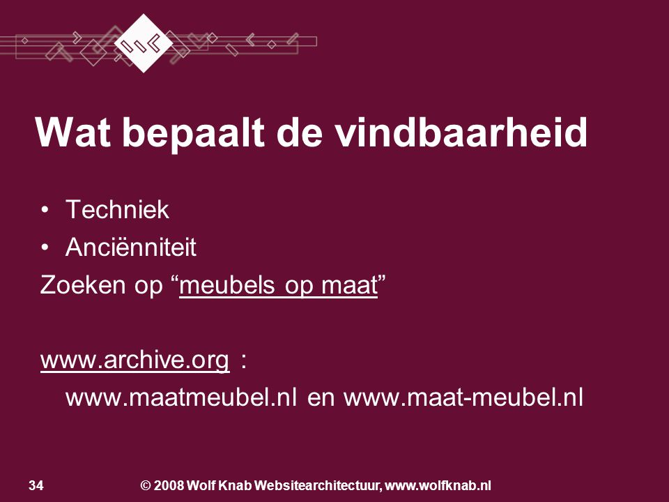 © 2008 Wolf Knab Websitearchitectuur, www.wolfknab.nl33 Techniek –Geen flash, geen javascript, geen frames Firefox: javascript uitschakelen www.peterson.nl Wat bepaalt de vindbaarheid