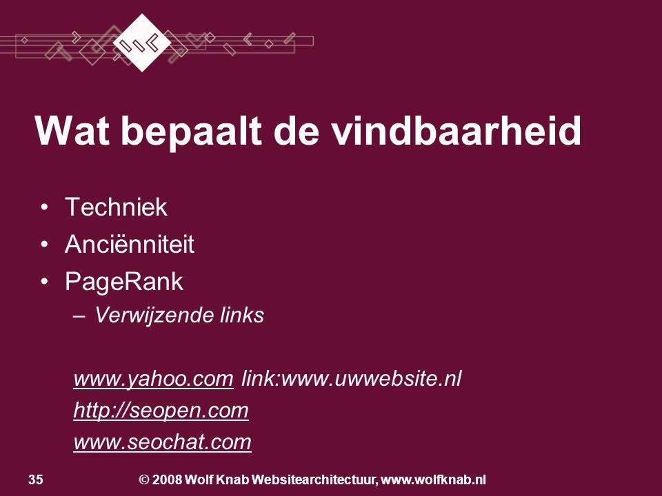 © 2008 Wolf Knab Websitearchitectuur, www.wolfknab.nl34 Techniek Anciënniteit Zoeken op meubels op maat meubels op maat www.archive.orgwww.archive.org : www.maatmeubel.nl en www.maat-meubel.nl Wat bepaalt de vindbaarheid