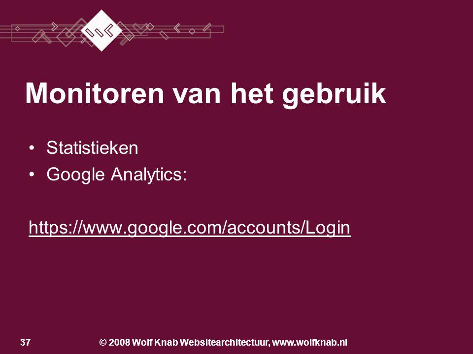 © 2008 Wolf Knab Websitearchitectuur, www.wolfknab.nl36 Techniek Anciënniteit PageRank Inhoud –Zoekwoorden per product – dienst combinatie –url, metat