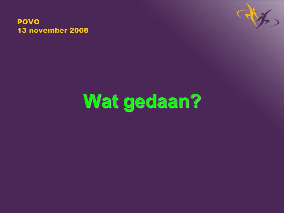 POVO 13 november 2008 Wat gedaan