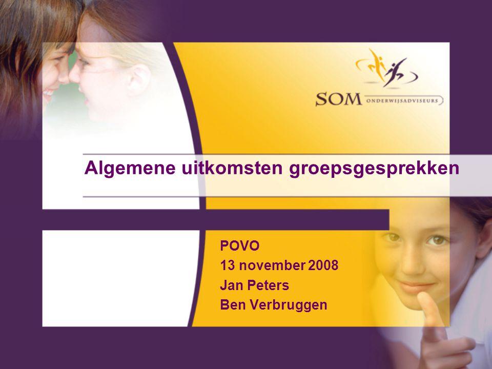 Algemene uitkomsten groepsgesprekken POVO 13 november 2008 Jan Peters Ben Verbruggen