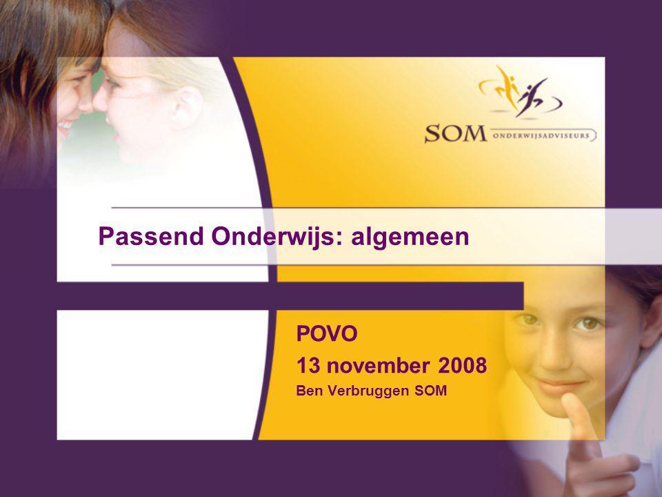 Passend Onderwijs: algemeen POVO 13 november 2008 Ben Verbruggen SOM