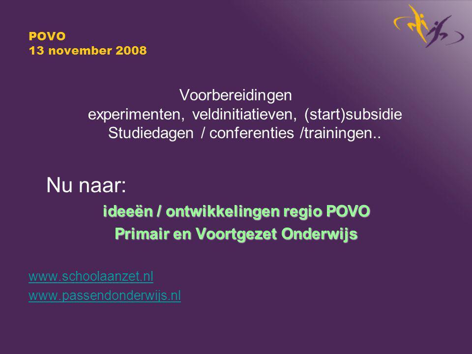 POVO 13 november 2008 Voorbereidingen experimenten, veldinitiatieven, (start)subsidie Studiedagen / conferenties /trainingen..