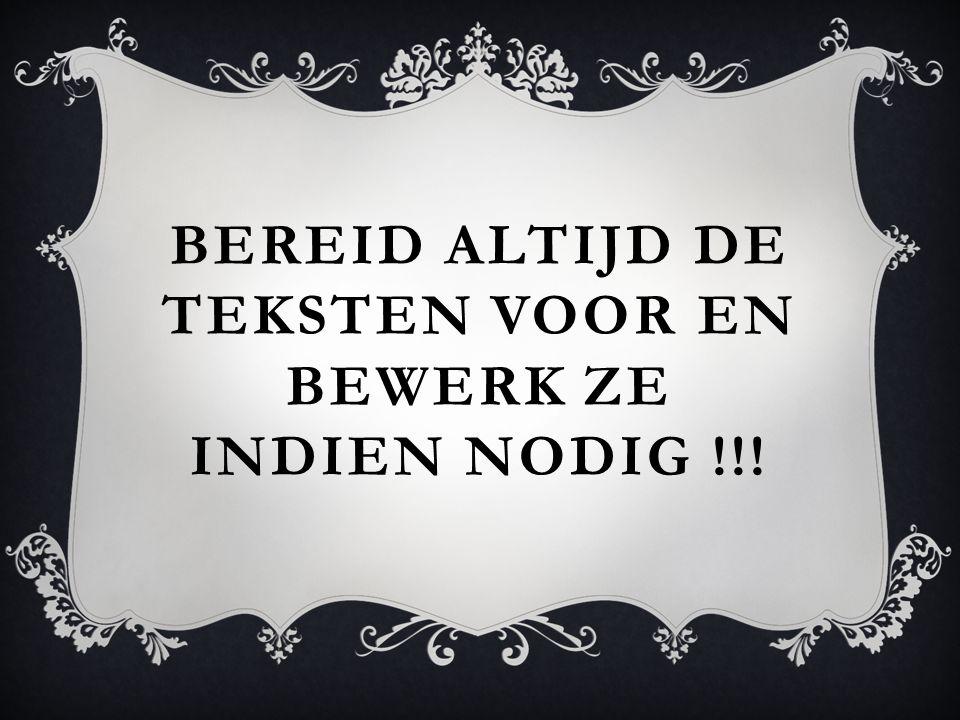 BEREID ALTIJD DE TEKSTEN VOOR EN BEWERK ZE INDIEN NODIG !!!