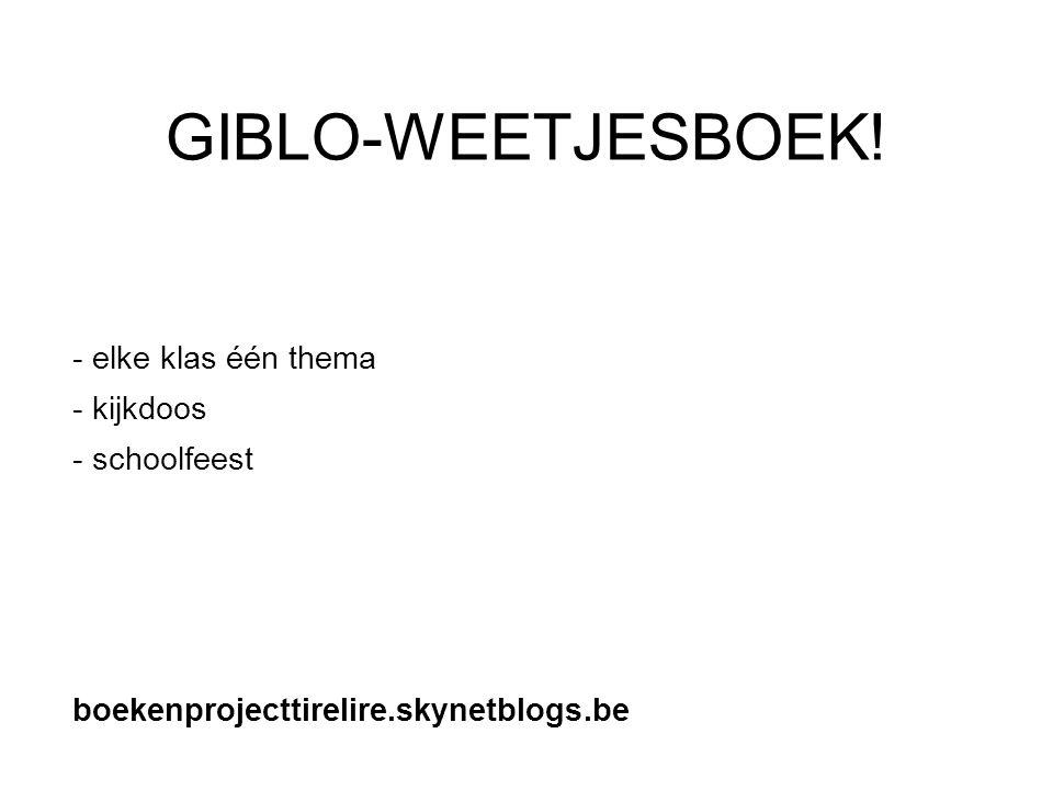 GIBLO-WEETJESBOEK! - elke klas één thema - kijkdoos - schoolfeest boekenprojecttirelire.skynetblogs.be