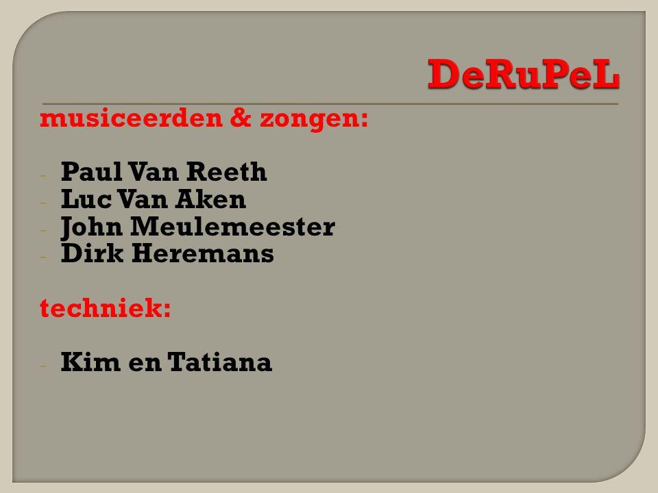 musiceerden & zongen: - Paul Van Reeth - Luc Van Aken - John Meulemeester - Dirk Heremans techniek: - Kim en Tatiana