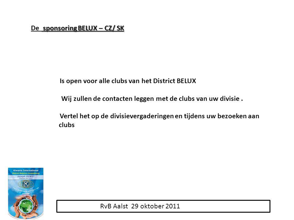 RvB Aalst 29 oktober 2011 sponsoring BELUX – CZ/ SK De sponsoring BELUX – CZ/ SK Is open voor alle clubs van het District BELUX Wij zullen de contacten leggen met de clubs van uw divisie.