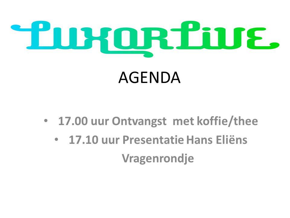 AGENDA 17.00 uur Ontvangst met koffie/thee 17.10 uur Presentatie Hans Eliëns Vragenrondje