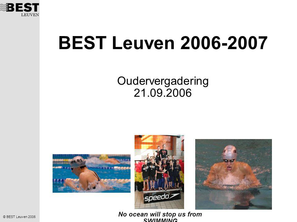 © BEST Leuven 2006 No ocean will stop us from SWIMMING Agenda Terugblik 2005 - 2006 Bestuur Algemene informatie Groepsindeling Wedstrijdkalender Stage Rondvraag