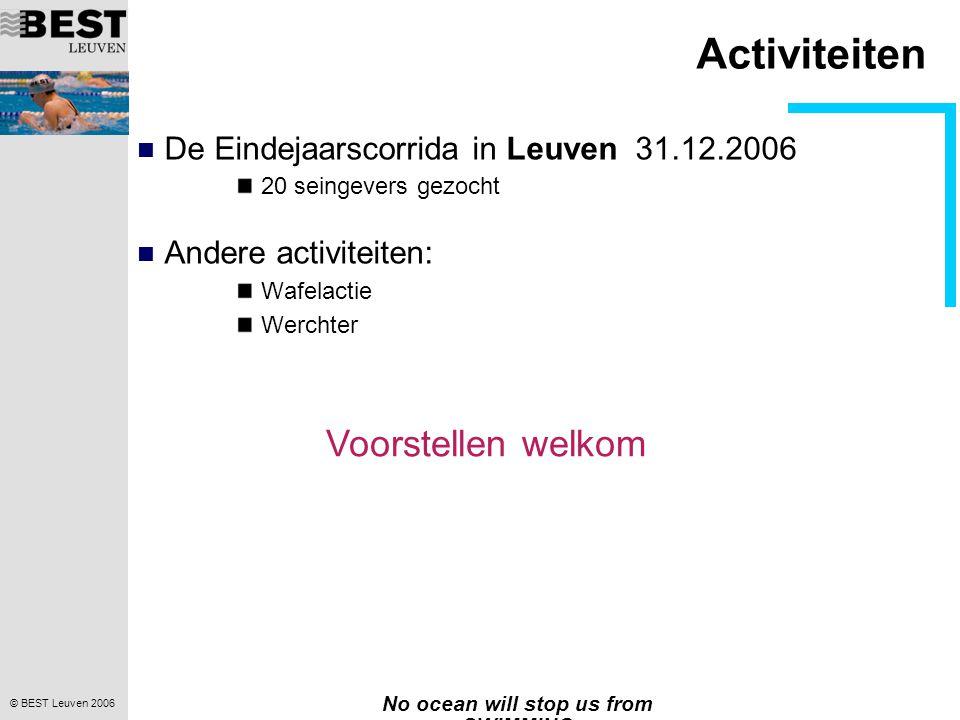 © BEST Leuven 2006 No ocean will stop us from SWIMMING Activiteiten De Eindejaarscorrida in Leuven 31.12.2006 20 seingevers gezocht Andere activiteite