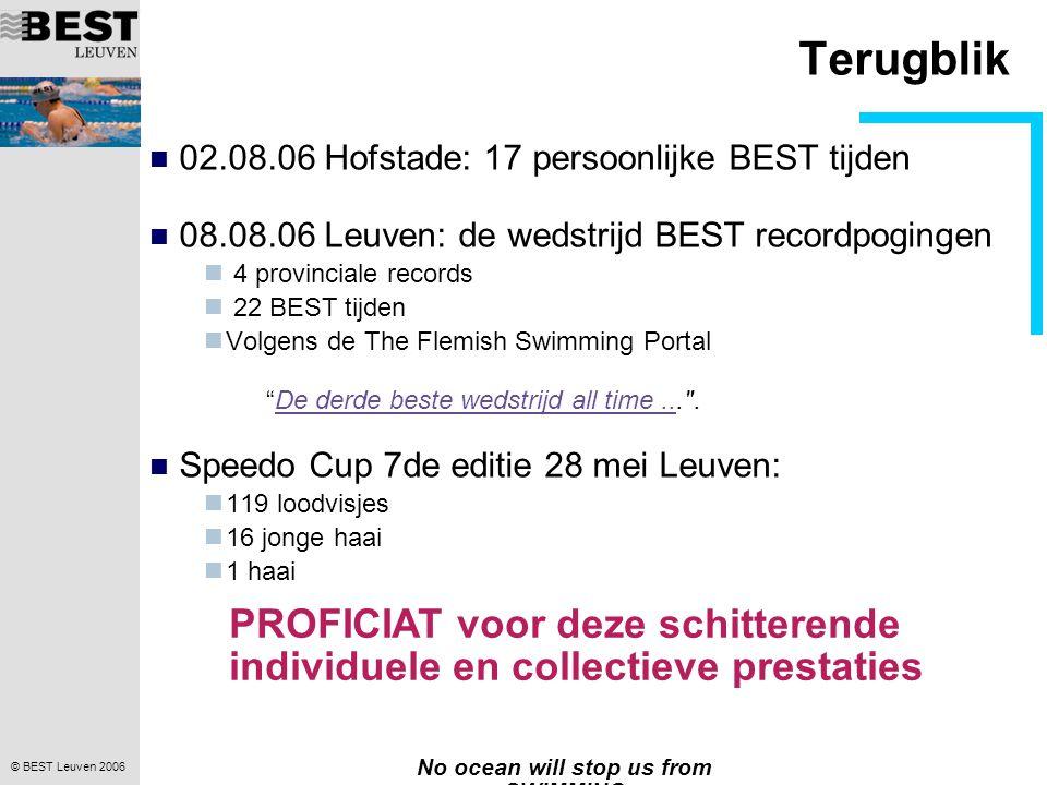 © BEST Leuven 2006 No ocean will stop us from SWIMMING Terugblik 02.08.06 Hofstade: 17 persoonlijke BEST tijden 08.08.06 Leuven: de wedstrijd BEST rec