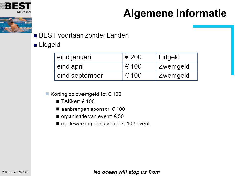 © BEST Leuven 2006 No ocean will stop us from SWIMMING Algemene informatie BEST voortaan zonder Landen Lidgeld Korting op zwemgeld tot € 100 TAKker: €
