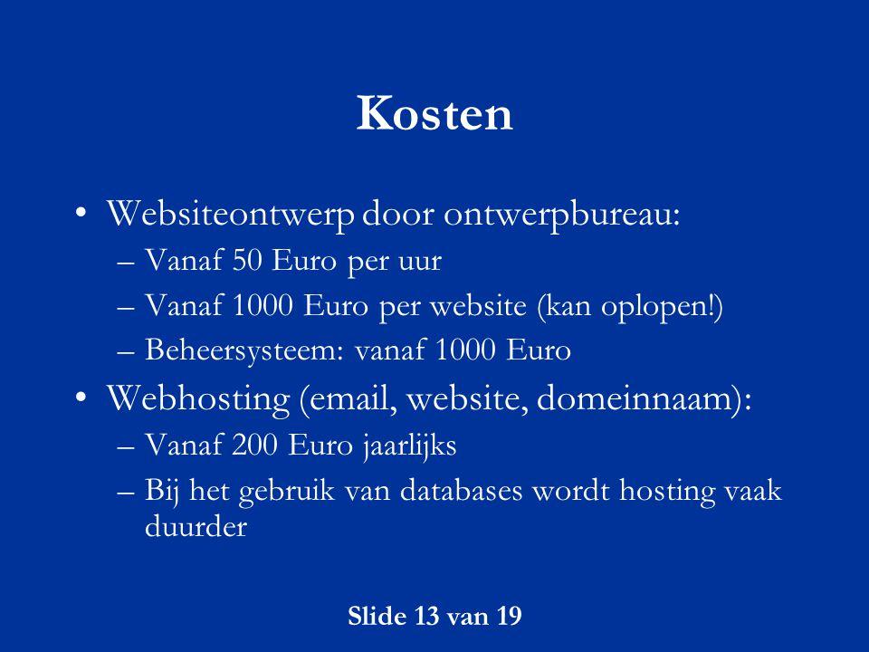 Slide 13 van 19 Kosten Websiteontwerp door ontwerpbureau: –Vanaf 50 Euro per uur –Vanaf 1000 Euro per website (kan oplopen!) –Beheersysteem: vanaf 100