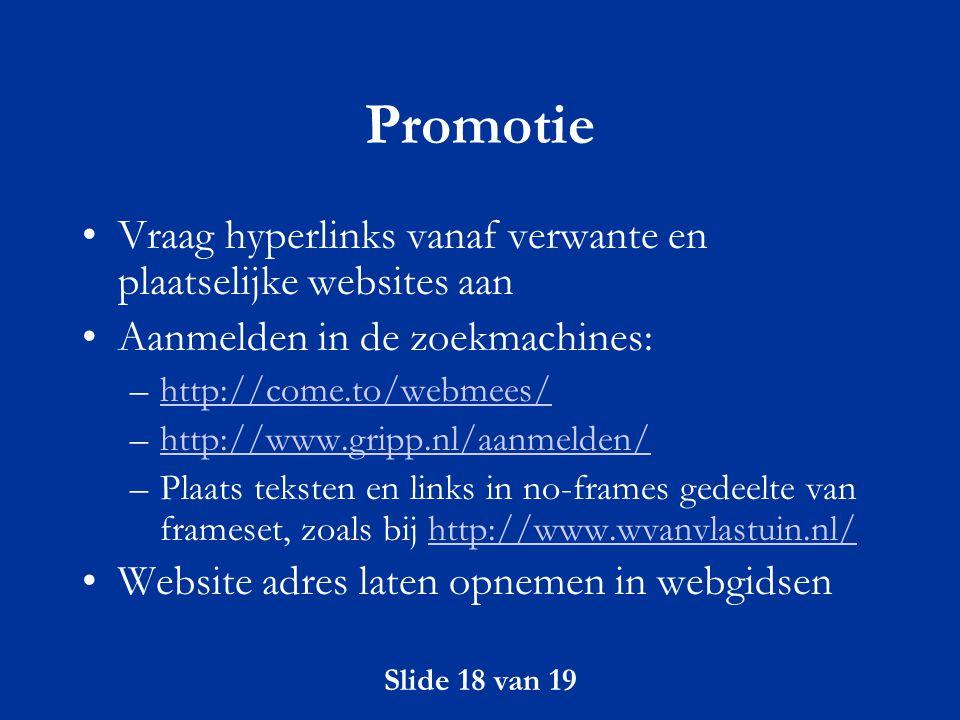 Slide 18 van 19 Promotie Vraag hyperlinks vanaf verwante en plaatselijke websites aan Aanmelden in de zoekmachines: –http://come.to/webmees/http://com