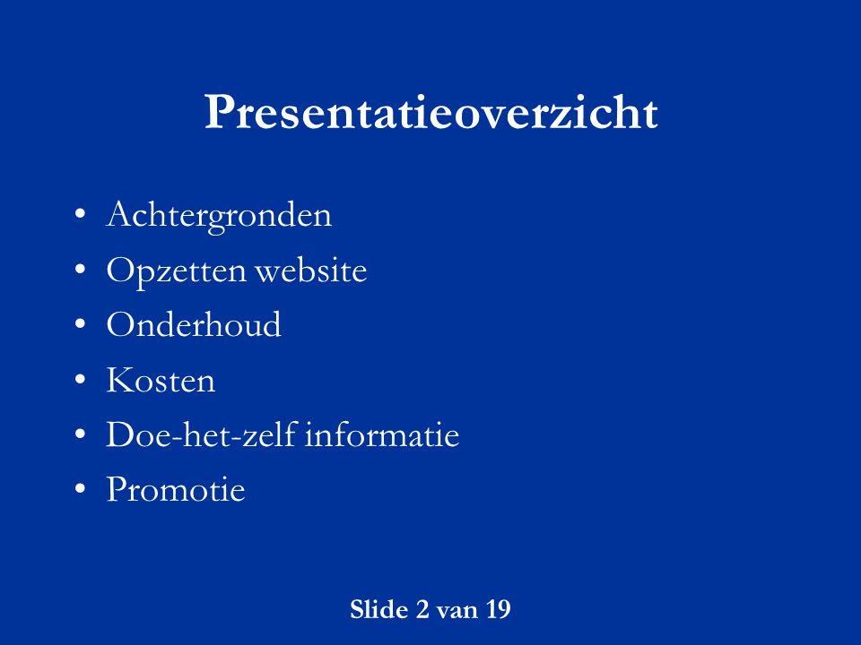 Slide 2 van 19 Presentatieoverzicht Achtergronden Opzetten website Onderhoud Kosten Doe-het-zelf informatie Promotie