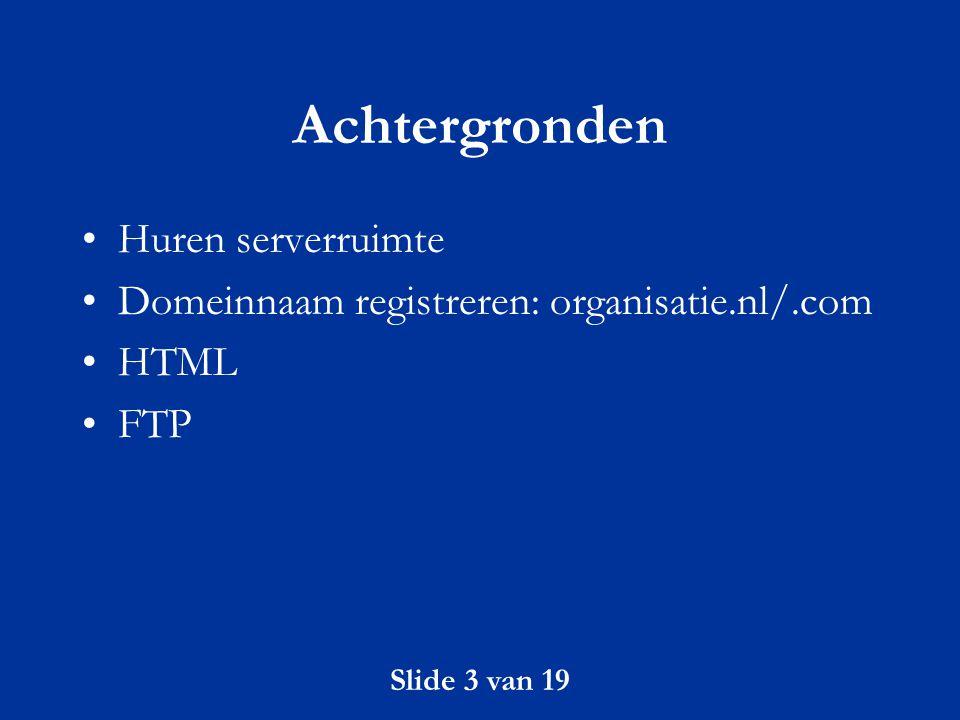 Slide 14 van 19 Doe-het-zelf informatie I HTML en dergelijke: –Boeken –http://html.pagina.nlhttp://html.pagina.nl –http://www.leren.nl/http://www.leren.nl/ –http://come.to/webmees/http://come.to/webmees/ Bij voorkeur: geen Microsoft programma's Scanner: let heel goed op kwaliteit