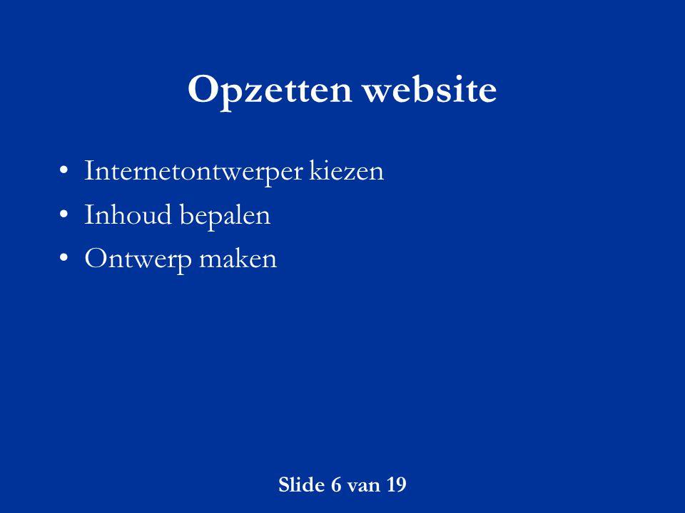 Slide 7 van 19 Opzetten website: ontwerper Het bouwen van websites vereist meer dan programmeer- of ontwerpervaring Laat het bouwen van een website over aan iemand met ervaring Let op: referenties, teamverband, continuïteit en professionaliteit