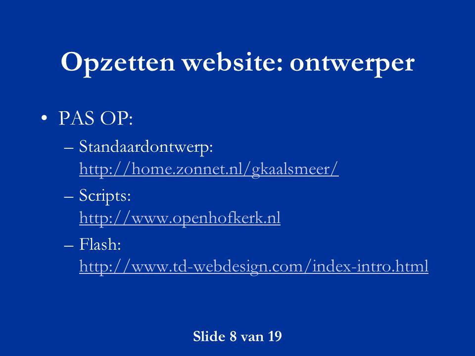 Slide 9 van 19 Opzetten website: inhoud Maak het de bezoeker zo makkelijk mogelijk: –Wees doelgericht en kritisch; –Korte, duidelijke, leesbare teksten; –Duidelijke navigatie; –Goede reactiemogelijkheid; –Snelle laadbaarheid.