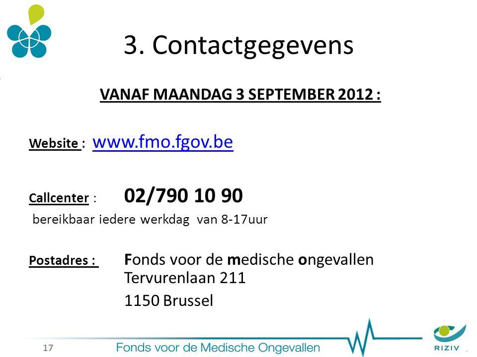 3. Contactgegevens VANAF MAANDAG 3 SEPTEMBER 2012 : Website : www.fmo.fgov.be www.fmo.fgov.be Callcenter : 02/790 10 90 bereikbaar iedere werkdag van