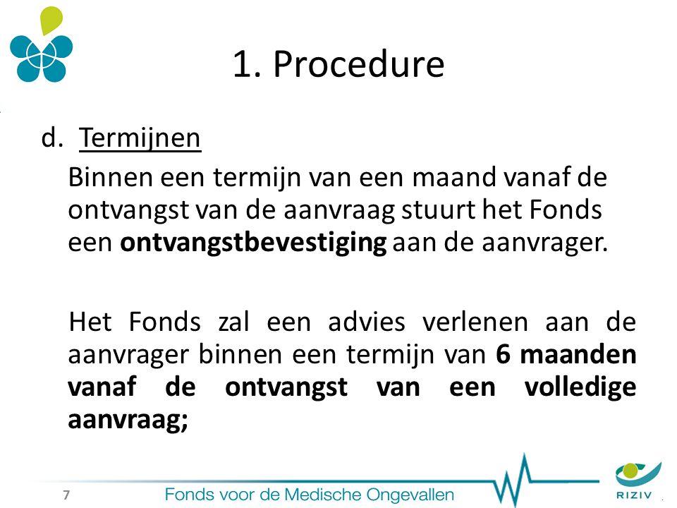 d.Termijnen Binnen een termijn van een maand vanaf de ontvangst van de aanvraag stuurt het Fonds een ontvangstbevestiging aan de aanvrager.