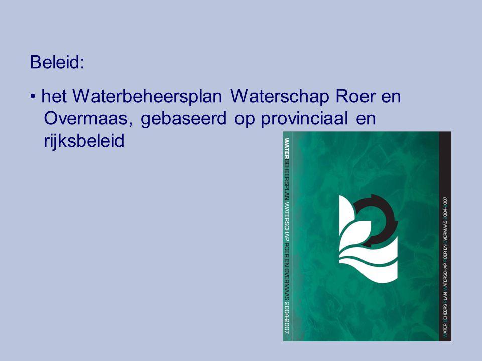 Beleid: het Waterbeheersplan Waterschap Roer en Overmaas, gebaseerd op provinciaal en rijksbeleid