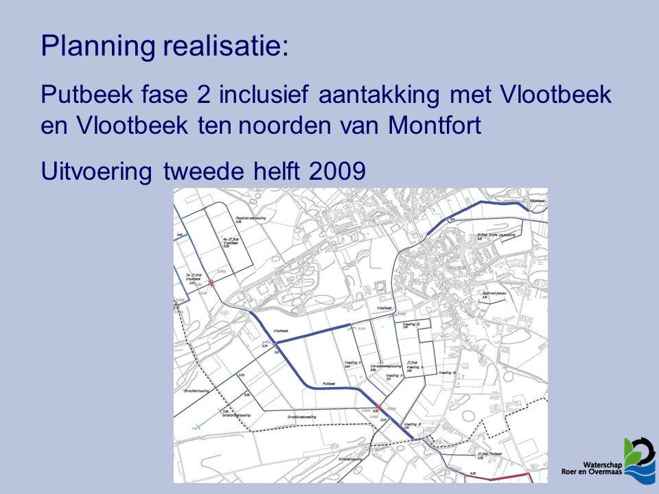 Planning realisatie: Putbeek fase 2 inclusief aantakking met Vlootbeek en Vlootbeek tennoorden van Montfort Uitvoering tweede helft 2009