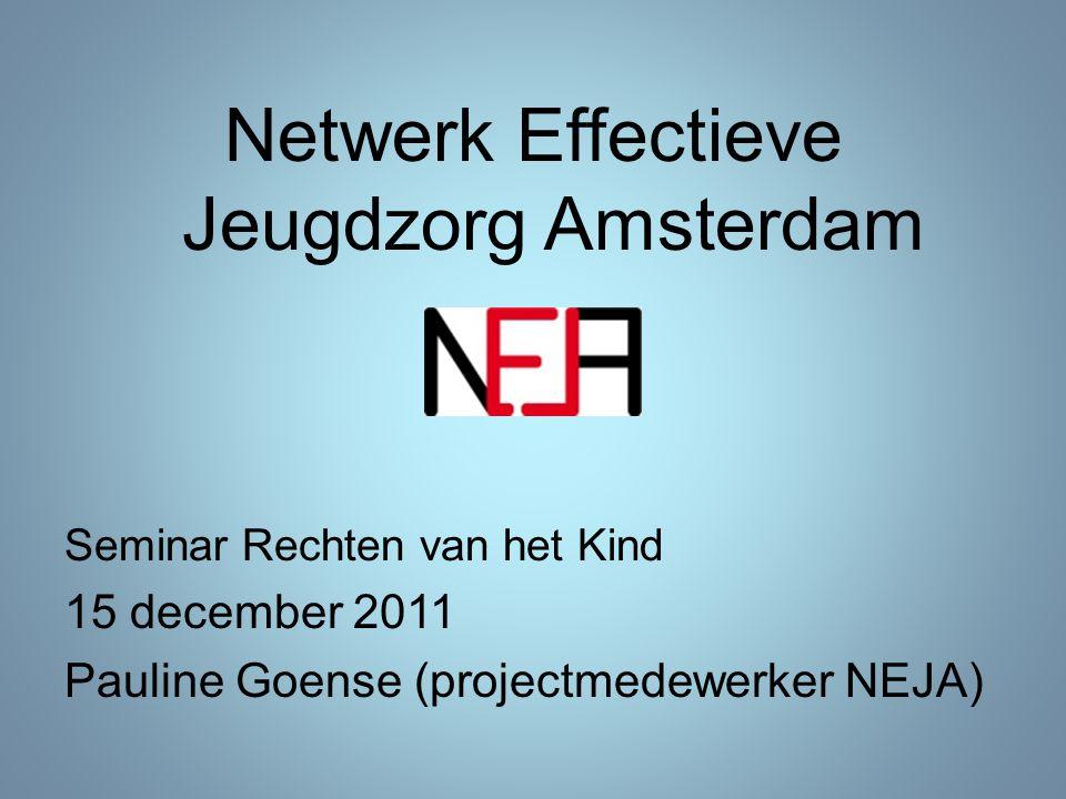 Netwerk Effectieve Jeugdzorg Amsterdam Seminar Rechten van het Kind 15 december 2011 Pauline Goense (projectmedewerker NEJA)