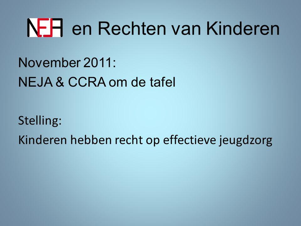 en Rechten van Kinderen November 2011: NEJA & CCRA om de tafel Stelling: Kinderen hebben recht op effectieve jeugdzorg