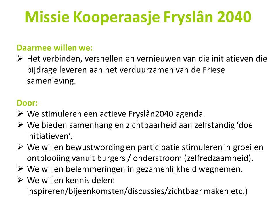 Missie Kooperaasje Fryslân 2040 Daarmee willen we:  Het verbinden, versnellen en vernieuwen van die initiatieven die bijdrage leveren aan het verduurzamen van de Friese samenleving.