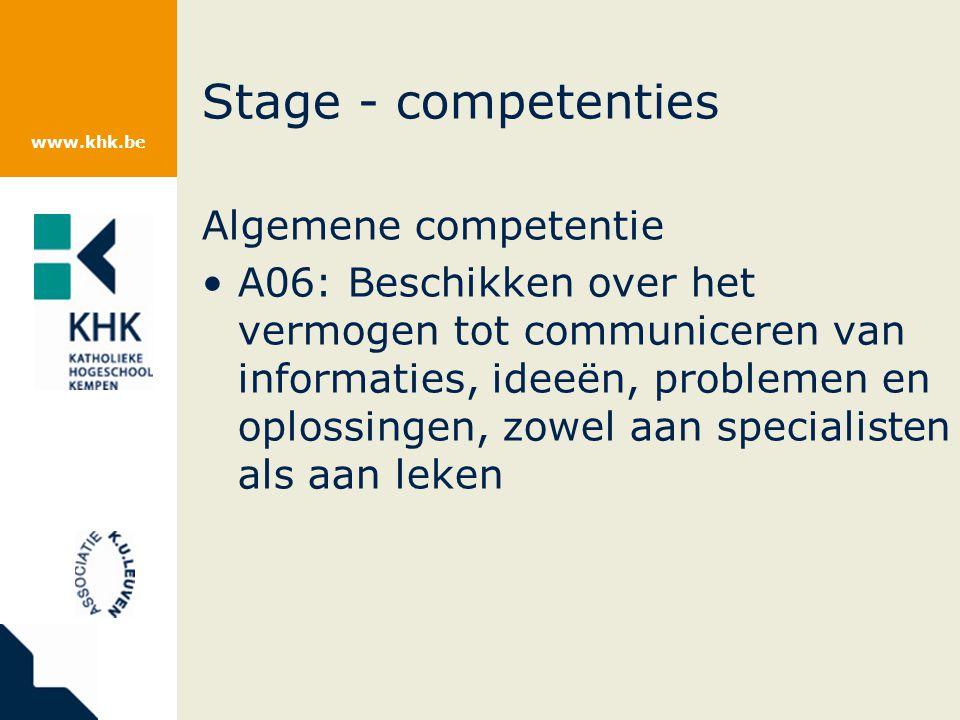 www.khk.be Stage - competenties Algemene competentie A06: Beschikken over het vermogen tot communiceren van informaties, ideeën, problemen en oplossingen, zowel aan specialisten als aan leken